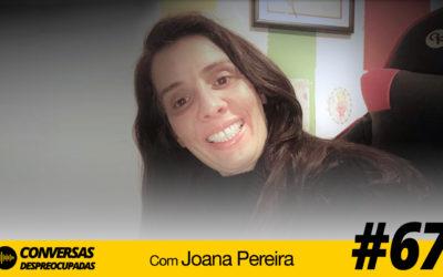 #67 – Quero ter uma tecla para clicar e receber as coisas já prontas! – com Joana Pereira