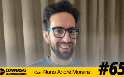 """#65 – """"Um dia, hei de ser alguém!"""" – com Nuno André Moreira"""