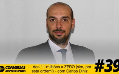 #39 – … dos 11 milhões a ZERO (sim, por esta ordem!) – com Carlos Diniz
