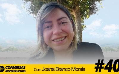 """#40 – Vulnerabilidade e """"despreocupismo"""" – com Joana Branco Morais"""