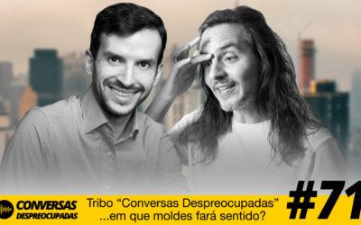 """#71 – Tribo """"Conversas Despreocupadas""""… em que moldes fará sentido?"""